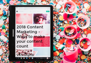 2018 content marketing ways to make your content count
